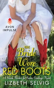 The Bride Wore Red Boots - A Seven Brides for Seven Cowboys Novel ebook by Lizbeth Selvig