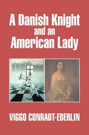 A Danish Knight and an American Lady ebook by VIGGO CONRADT-EBERLIN