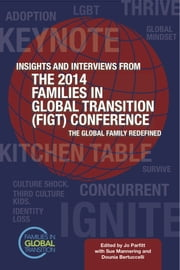 Insights and Interviews From the 2014 Families in Global Transition Conference: The Global Family Redefined ebook by Jo Parfitt