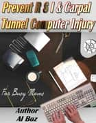 Prevent R S I & Carpal Tunnel Computer Injury,My personal 360 degree solutions for Neck, Posture and RSI, Eyes etc. ebook by celal boz