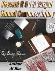 Prevent R S I & Carpal Tunnel Computer Injury,My personal 360 degree solutions for Neck, Posture and RSI, Eyes etc. - Busy moms, #6 ebook by celal boz