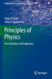 Principles of Physics - For Scientists and Engineers ebook by Hafez  A . Radi,John O Rasmussen