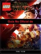 Guía No Oficial De Lego Star Wars The Force Awakens ebook by Joshua Abbott, Gilberto Solorza Buenrostro