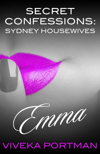 Secret Confessions - Sydney Housewives - Emma ebook by Viveka Portman