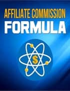 Affiliate Commission Formula ebook by BookLover