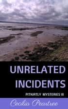 Unrelated Incidents ebook by Cecilia Peartree