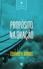 Propósito na Oração ebook by Edward M. Bounds