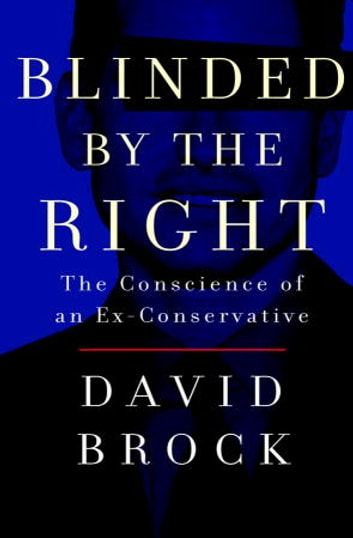 Blinded by the Right - The Conscience of an Ex-Conservative ebook by David Brock