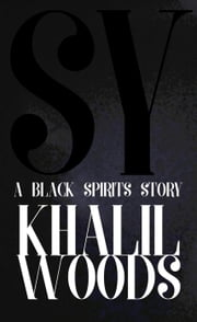 Sy: A Black Spirits Story ebook by Khalil Woods