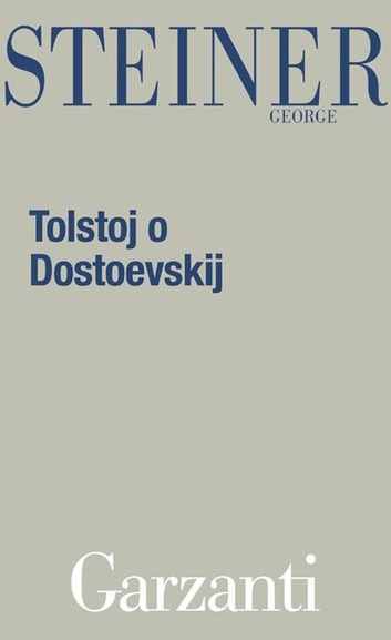 Tolstoj o Dostoevskij ebook by George Steiner
