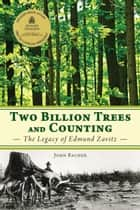 Two Billion Trees and Counting - The Legacy of Edmund Zavitz ebook by John Bacher, Kenneth A. Armson
