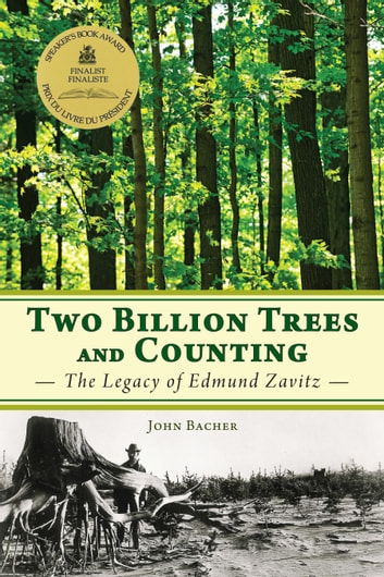 Two Billion Trees and Counting - The Legacy of Edmund Zavitz ebook by John Bacher