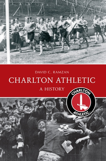 Charlton Athletic A History ebook by David C. Ramzan