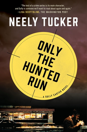 Only the Hunted Run - A Sully Carter Novel ebook by Neely Tucker