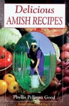 Delicious Amish Recipes - People's Place Book No. 5 ebook by Phyllis Good