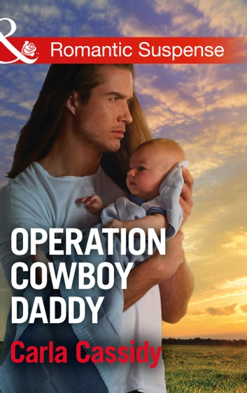 Operation Cowboy Daddy (Mills & Boon Romantic Suspense) (Cowboys of Holiday Ranch, Book 5) ebook by Carla Cassidy