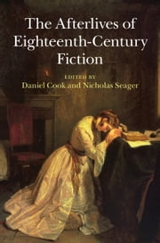 The Afterlives of Eighteenth-Century Fiction ebook by Daniel Cook,Nicholas Seager