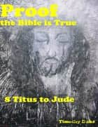 Proof the Bible Is True: 8 Titus to Jude ebook by Timothy Duke