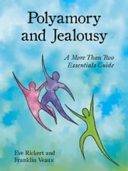 Polyamory and Jealousy - A More Than Two Essentials Guide ebook by Eve Rickert,Franklin Veaux