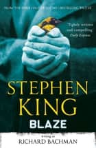 Blaze ebook by Stephen King, Richard Bachman