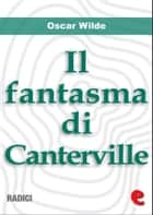 Il Fantasma di Canterville (The Canterville Ghost) ebook by Oscar Wilde