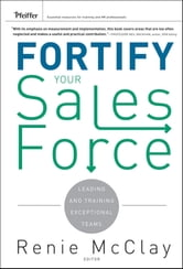 Fortify Your Sales Force - Leading and Training Exceptional Teams ebook by Renie  McClay