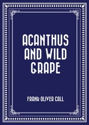 Acanthus and Wild Grape ebook by Frank Oliver Call