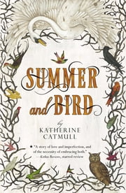 Summer and Bird ebook by Katherine Catmull