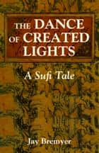 The Dance of Created Lights ebook by Jay Bremyer