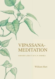 Vipassana-Meditation: SOM Den Lars UT AV S.N. Goenka ebook by Hart, William