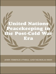 United Nations Peacekeeping in the Post-Cold War Era ebook by John Terence O'Neill,Nick Rees
