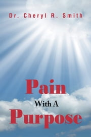 Pain With A Purpose ebook by Dr. Cheryl R. Smith