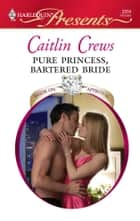 Pure Princess, Bartered Bride ebook by Caitlin Crews