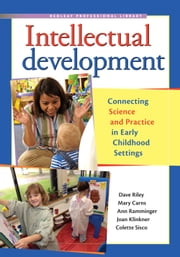 Intellectual Development - Connecting Science and Practice in Early Childhood Settings ebook by Dave Riley