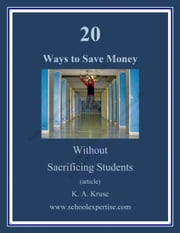 20 Ways to Save Money Without Sacrificing Students ebook by K.A. Kruse