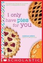 I Only Have Pies for You: A Wish Novel ebook by