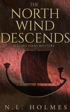 The North Wind Descends - The Lord Hani Mysteries, #4 ebook by N.L. Holmes