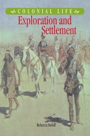 Exploration and Settlement ebook by Rebecca Stefoff