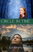 Circle in Time ebook by Kim Murphy