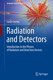 Radiation and Detectors - Introduction to the Physics of Radiation and Detection Devices ebook by Lucio Cerrito