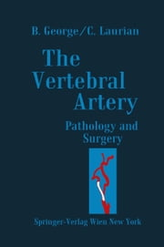 The Vertebral Artery - Pathology and Surgery ebook by Bernard George,Claude Laurian