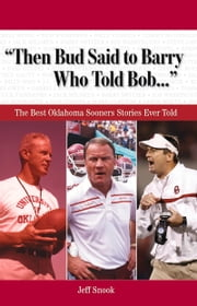 """Then Bud Said to Barry, Who Told Bob. . ."" - The Best Oklahoma Sooners Stories Ever Told ebook by Jeff Snook"