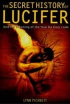 The Secret History of Lucifer (New Edition) ebook by Lynn Picknett