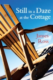 Still in a Daze at the Cottage ebook by James Ross