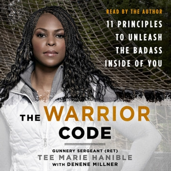 The Warrior Code - 11 Principles to Unleash the Badass Inside of You audiobook by Tee Marie Hanible,Denene Millner