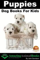 Puppies: Dog Books for Kids ekitaplar by John Davidson