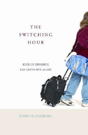 The Switching Hour - Kids of Divorce Say Good-bye Again ebook by Evon O. Flesberg