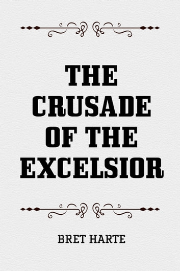The Crusade of the Excelsior ebook by Bret Harte