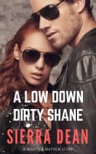A Low Down Dirty Shane ebook by Sierra Dean