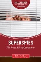 Superspies - The Secret Side of Government eBook by Jules Archer, Brianna DuMont